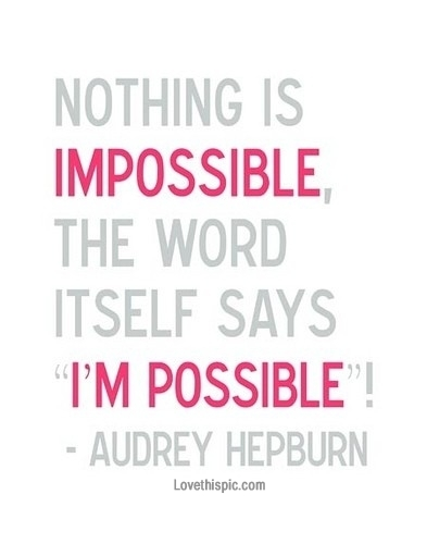 impossible quotes nothing is  impossible the word itself says im possible