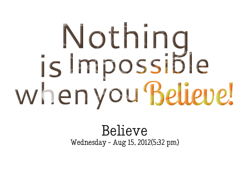 impossible quotes nothing is impossible when you believe