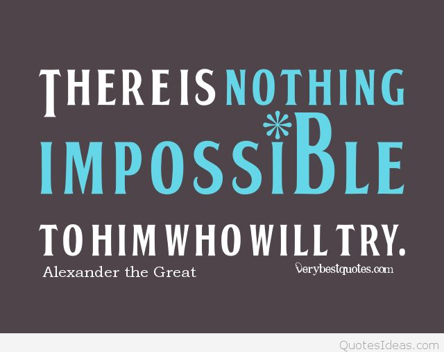 impossible quotes there is nothing impossible to him who will try