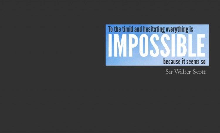 impossible quotes to the timid and hesitating everything is