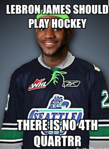 lebron james should play hockey there is no 4th quartrr Sports Meme