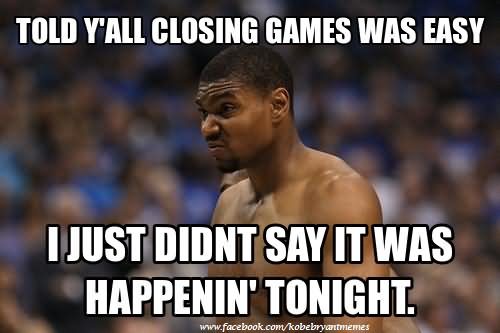 told Y'all closing games was Sports Meme