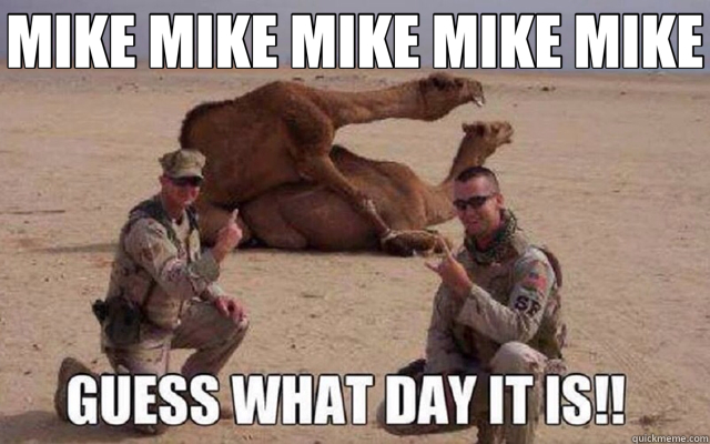 Hump Mike mike mike mike guess what day it is Day Meme Dirty
