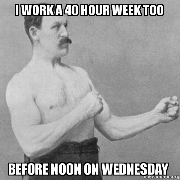 Wednesday Work Meme i work a 40 hour week too
