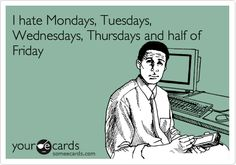 i hate mondays, tuesdays wednesday, Wednesday Work Memes