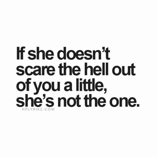 Love Quotes Is She Doesn't Scare The Hell Out Of You