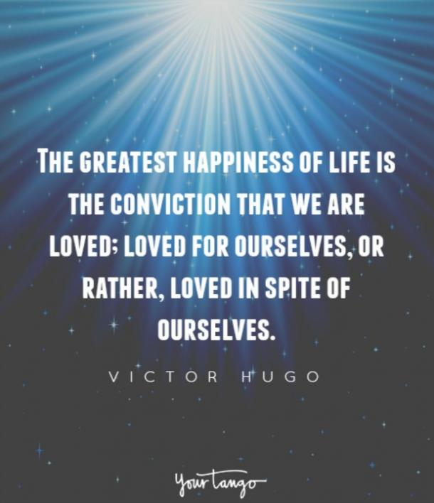 Love Quotes The Greatest Happiness Of Life Is The Conviction