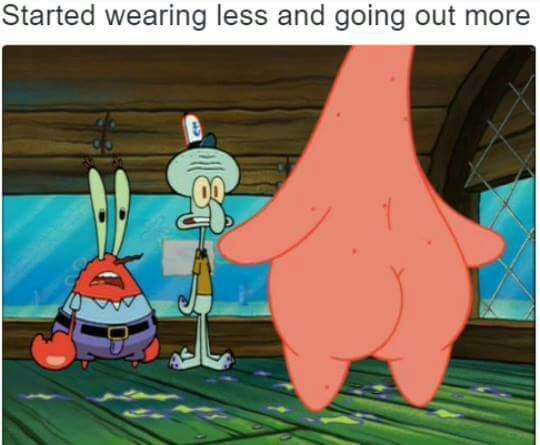 Dank Memes Spongebob Started wearing less and going out