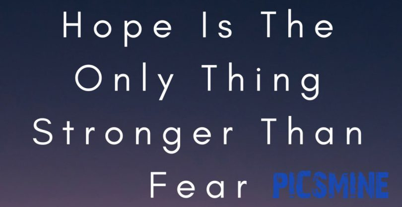 Quotes Inspirational Hope is the only thing stronger than fear.