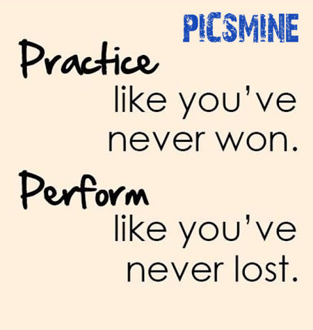Quotes Inspirational Practice like you've never won. perform like you've never lost.