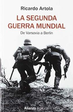 LA SEGUNDA GUERRA MUNDIAL. DE VARSOVIA A BERLIN de RICARDO ARTOLA ...