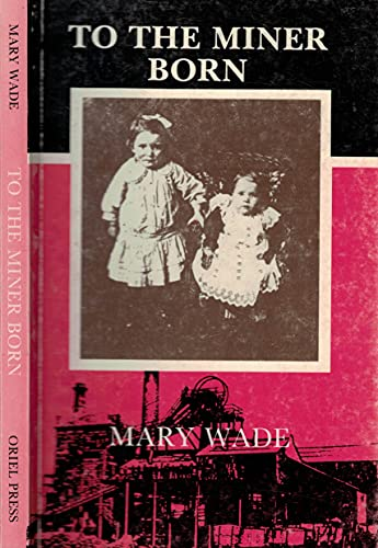 9780853622192 - To the Miner Born by Mary Wade, Used