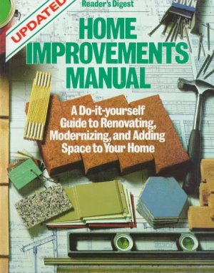 Home Improvements Manual: A Doityourself Guide to Renovating, Modernizing, and Adding Space to