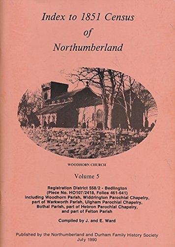 Bedlington, including parts of Woodhorn, Widdrington, Warkworth, Ulgham, Bothal, Hebron and Felton. Index to 1851 Census of Northumberland. Volume 5
