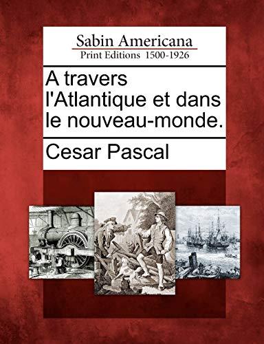 A Travers L Atlantique Et Dans Le: Cesar Pascal