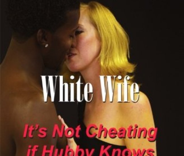 Black Neighbor White Wife Its Not Cheating If Hubby Knows
