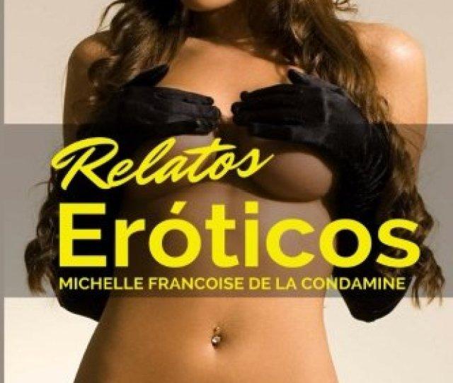 Relatos Eroticos Las Mejores Historias Sexuales De Internet Las Fantasias De Michelle Francoise