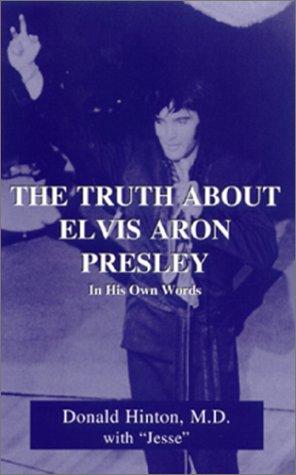 The Truth About Elvis Aron Presley: In: Hinton, Donald; Presley,