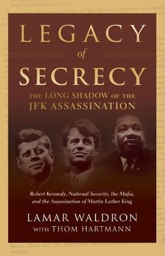Legacy of Secrecy: The Long Shadow of the JFK Assassination: Waldron, Lamar; Hartmann, Thom