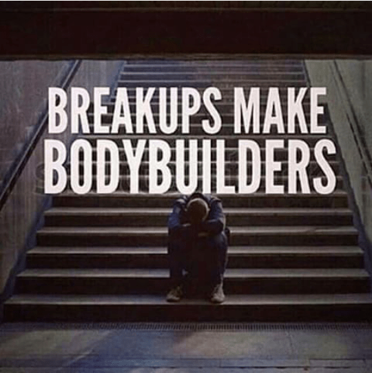 breakups make bodybuilders - the reality