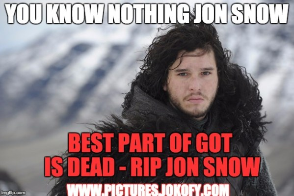 Best part of Game of Thrones id dead - RIP Jon Snow