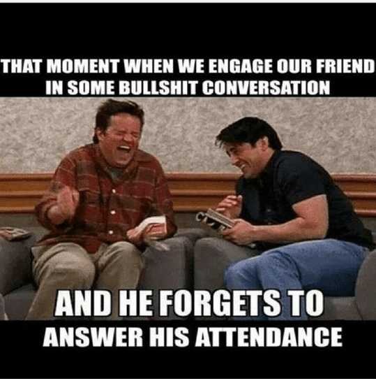 When your friend forgets to answer attendance due to some nonsense