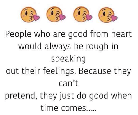 People who are good at heart are rough at expressing feelings