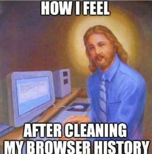 How i feel after cleaning my browser history