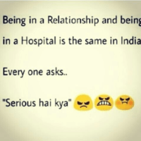 Relationship or hospital everyone asks - Serious hai kya