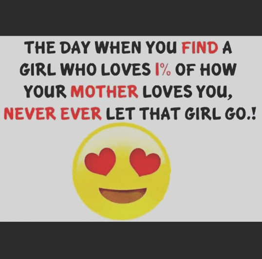 A girl who loves u 1% of your mother is perfect