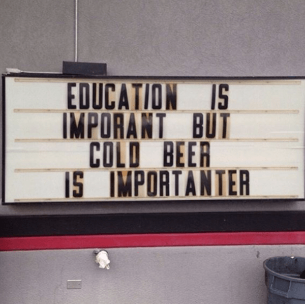 Education is important but cold beer is importanter - beer quote
