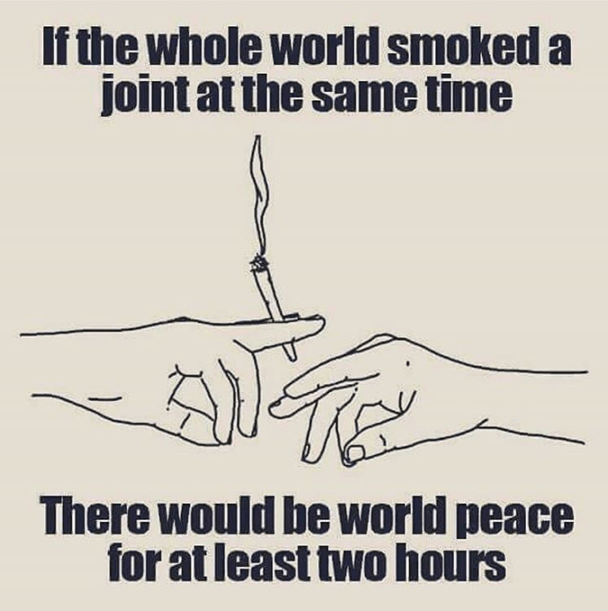 Idea to make world peace - smoke joint