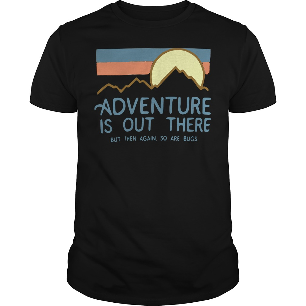Adventure is out there but then again so are bugs Guys tee