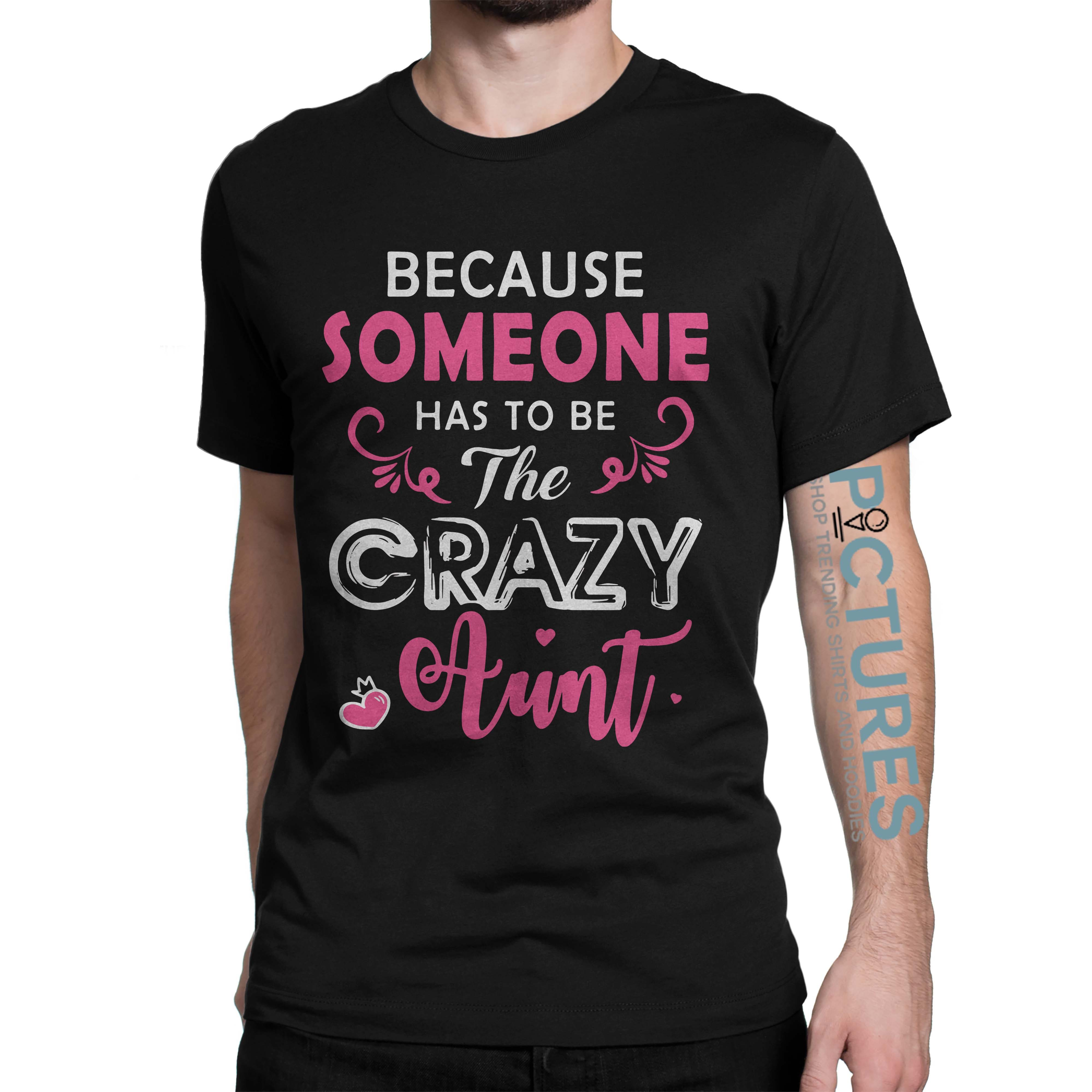 Because someone has to be the crazy Aunt shirt