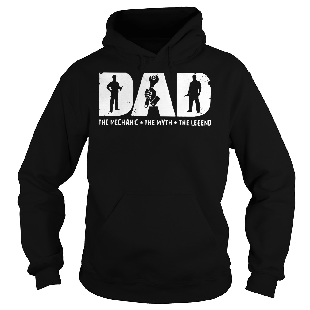 Dad the Mechanic the Myth the Legend daddy Hoodie