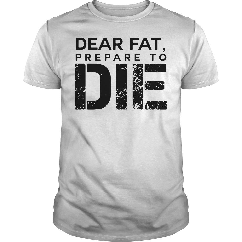Dear Fat, prepare to die Gym Guys tee