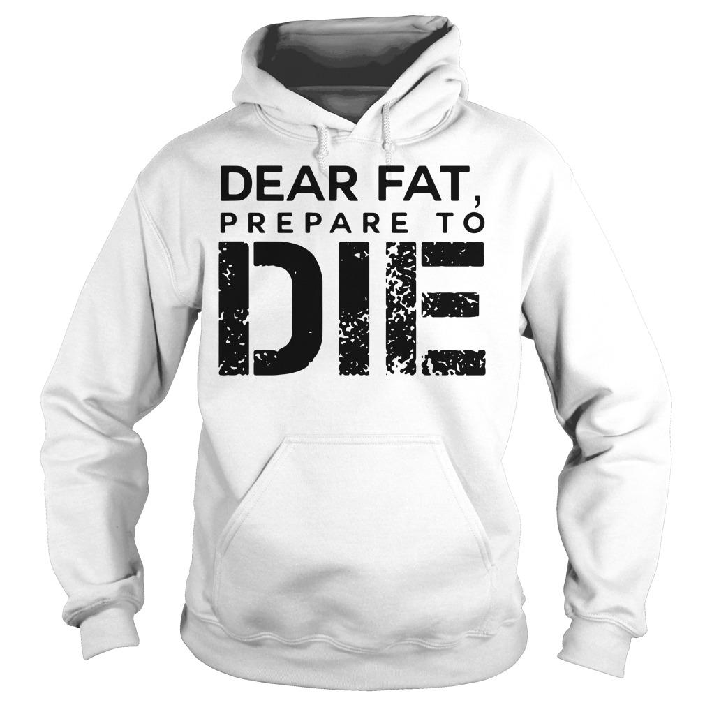 Dear Fat, prepare to die Gym Hoodie