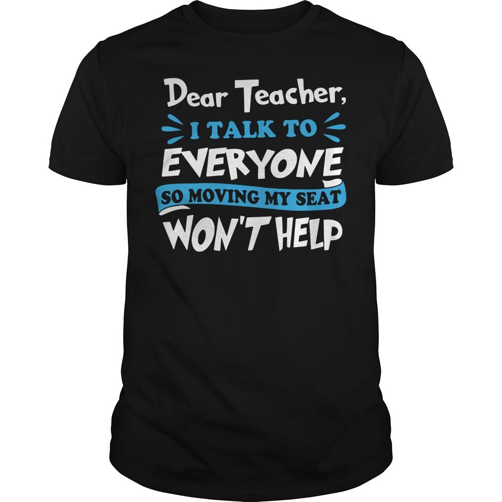 Dear teacher I talk to every one so moving my seat won't help Guys tee