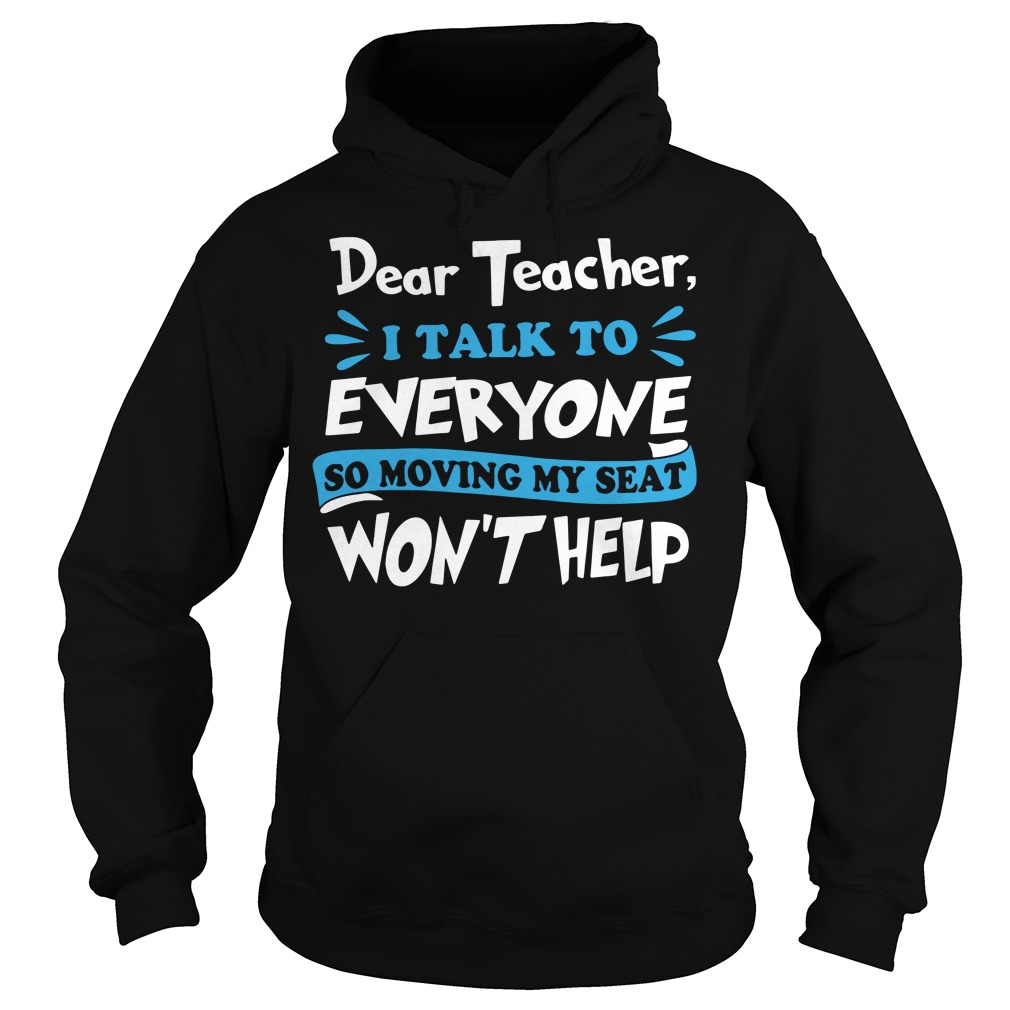 Dear teacher I talk to every one so moving my seat won't help Hoodie