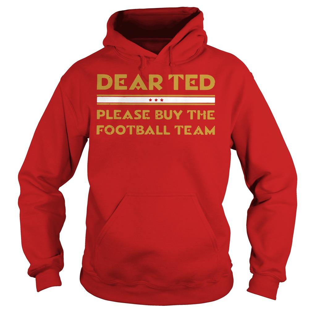 Dear Ted please Buy the Football team Hoodie