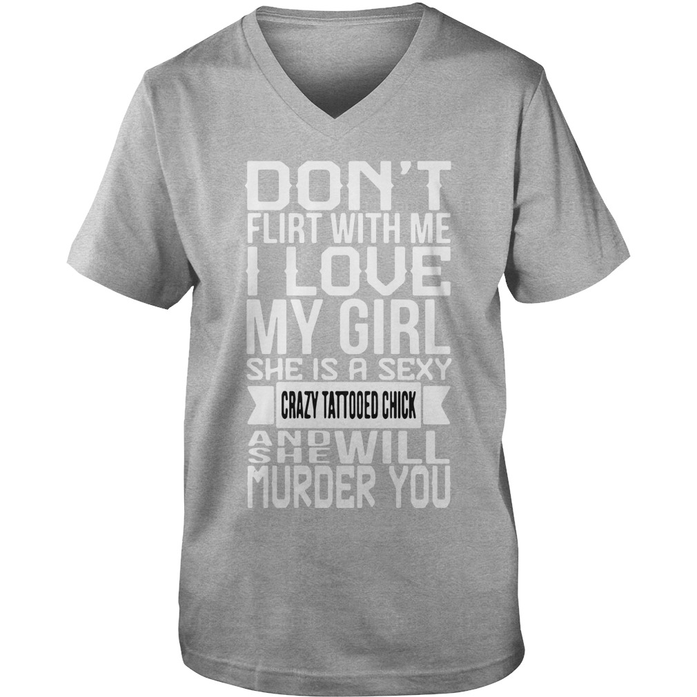 Don't flirt me my girl sexy crazy tattooed and she will murder you V-neck t-shirt