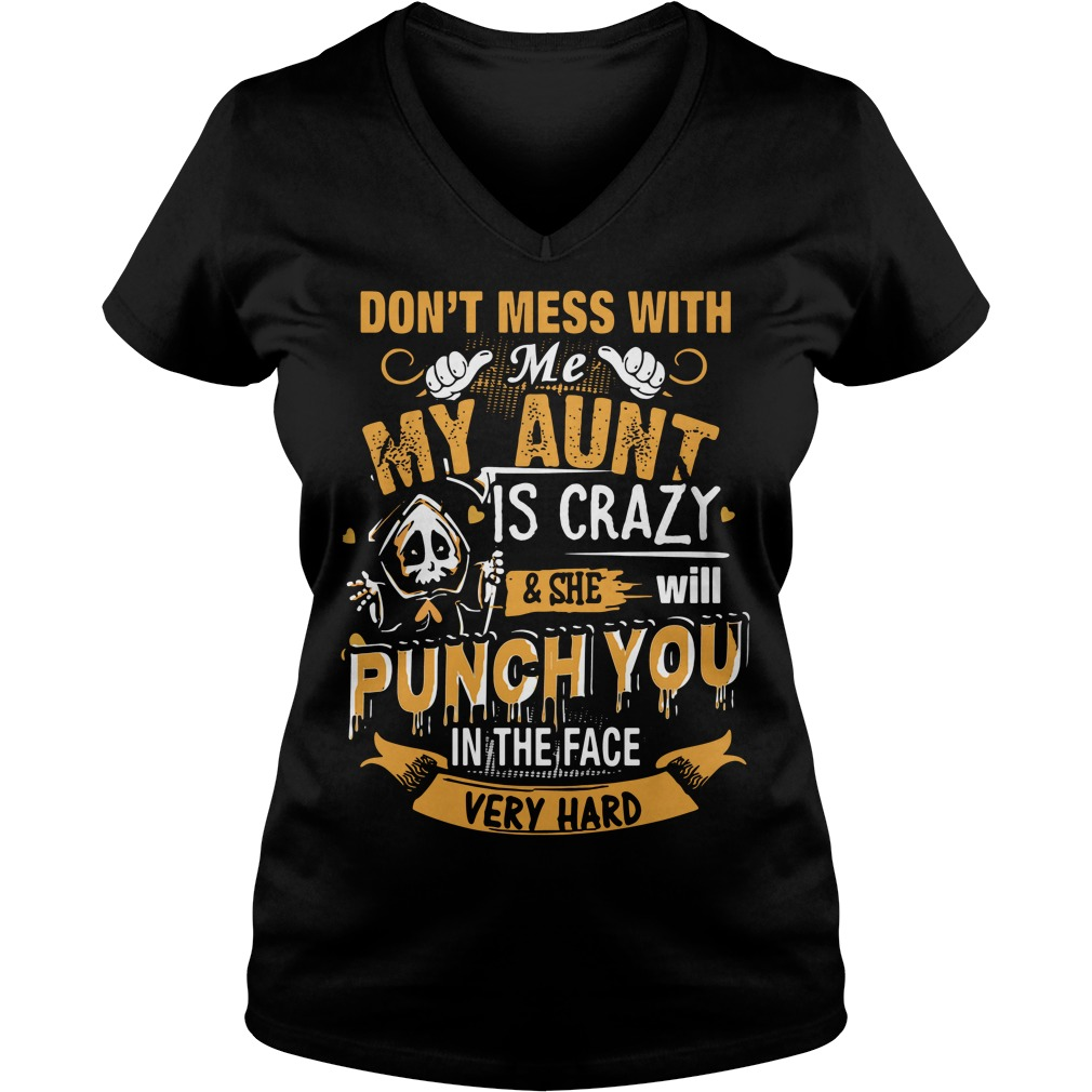 Don't mess with me my aunt is crazy punch you in the face very hard V-neck t-shirt
