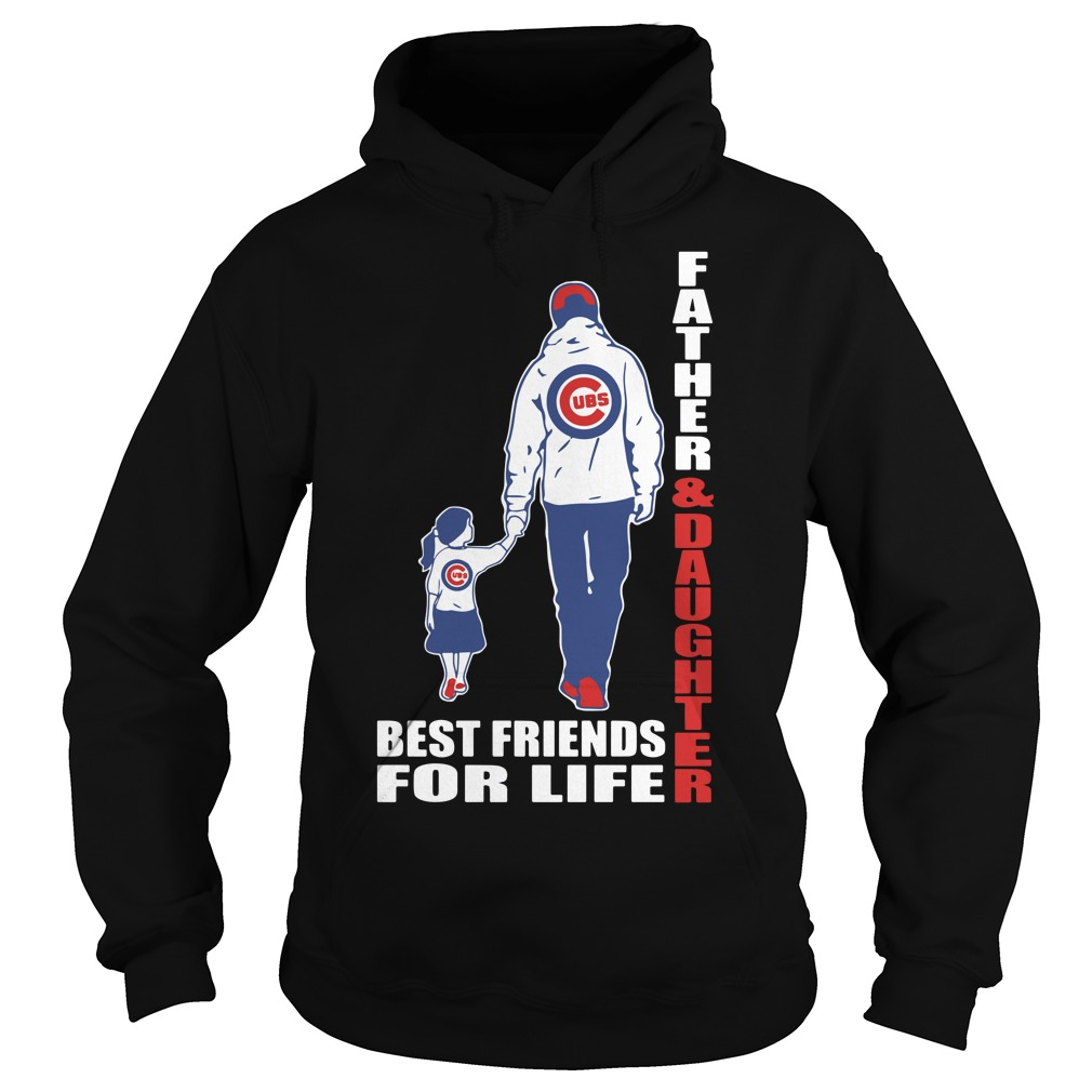 Father and daughter Best friends for life Chicago Cubs Hoodie