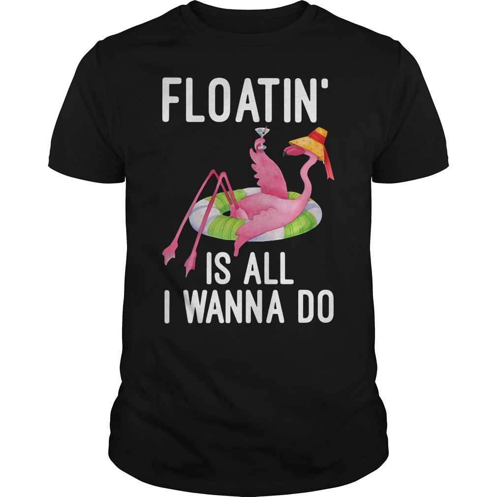 Floatin' is all I wanna do Guys tee