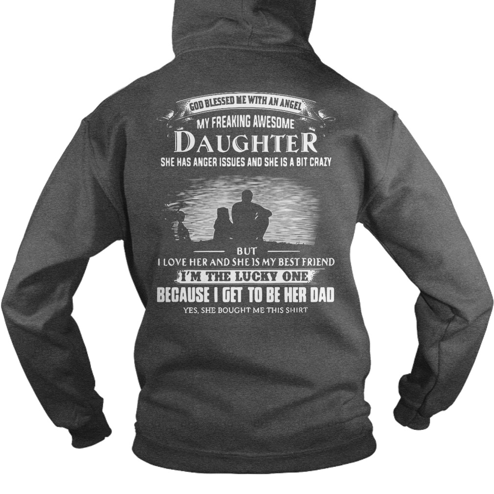 Freaking awesome daughter has anger issues a bit crazy but love dad's Hoodie