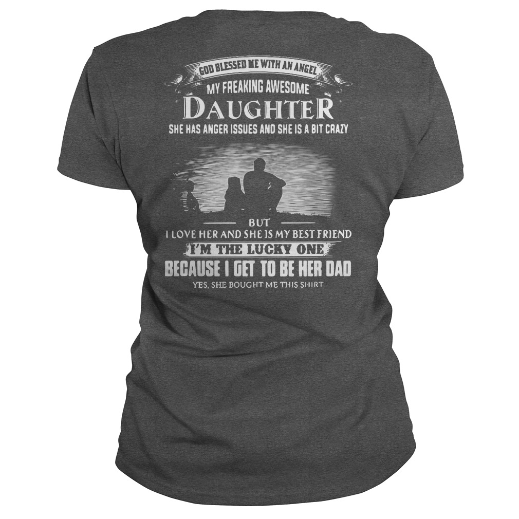 Freaking awesome daughter has anger issues a bit crazy but love dad's Ladies tee