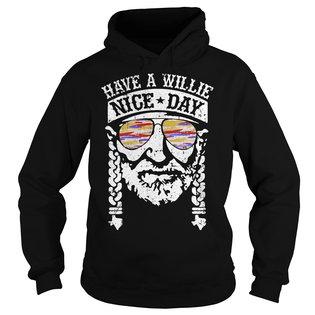 Have a Willie nice day Willie Nelson Hoodie
