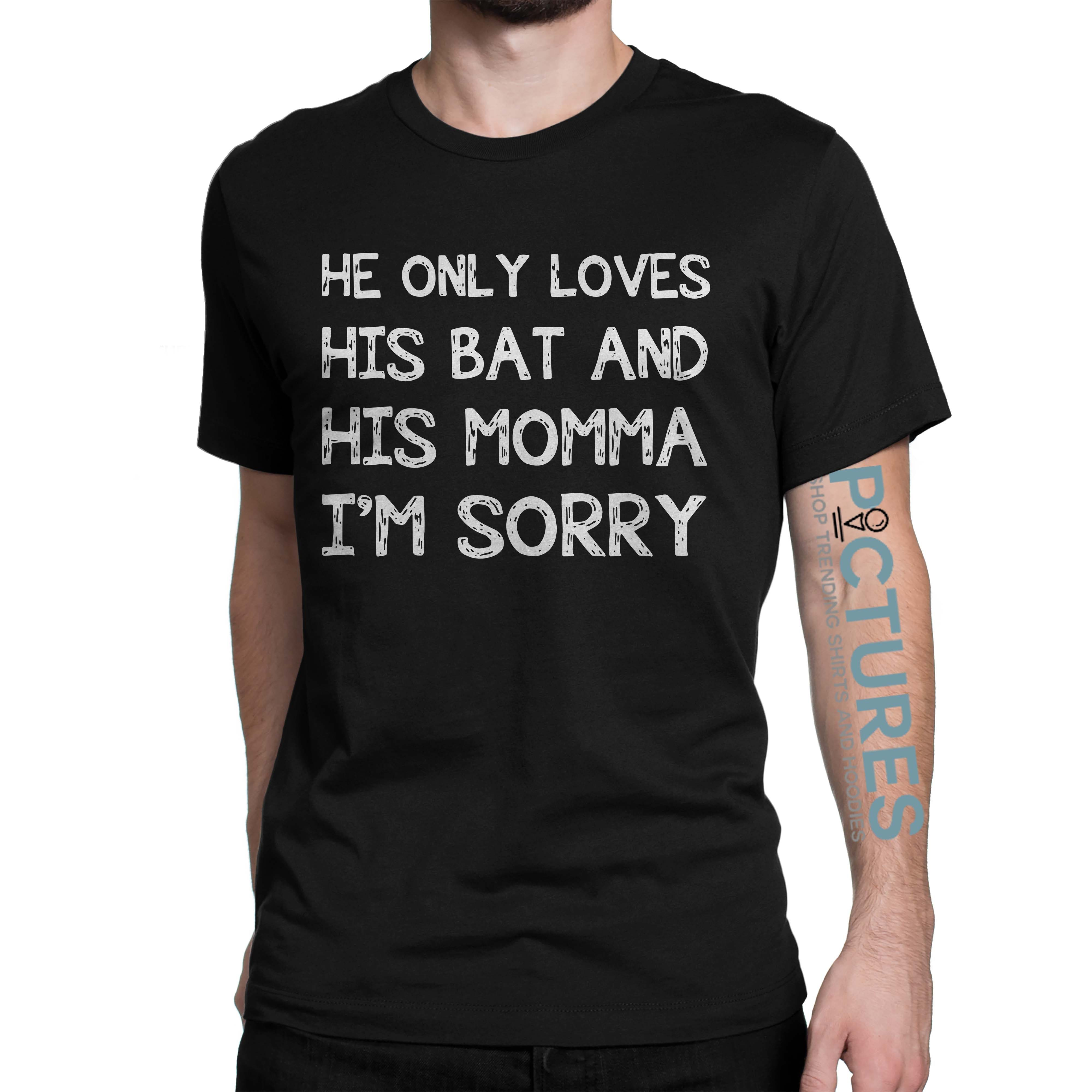 He only loves his bat and his momma I'm sorry baseball shirt