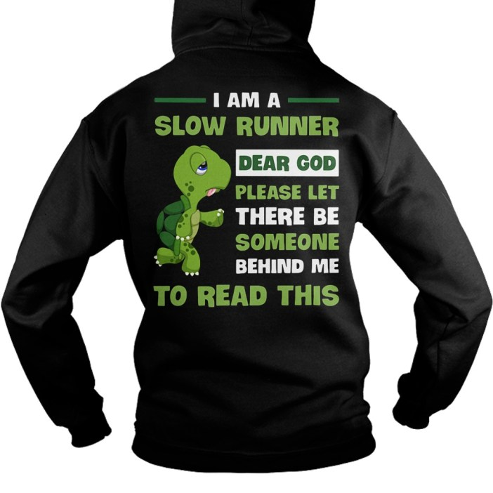 I am a slow runner dear God let someone behind me to read this Hoodie