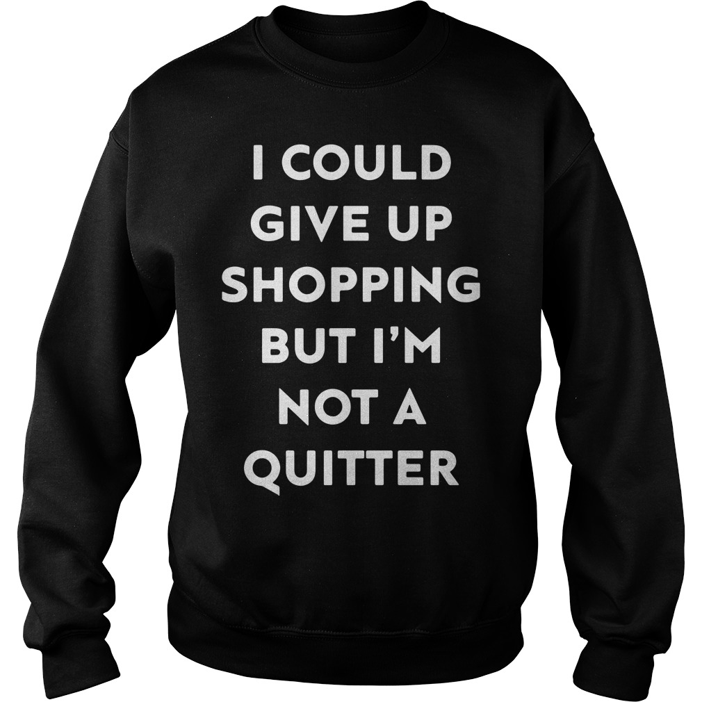 I could give up shopping but I'm not a quitter Ladies Sweater